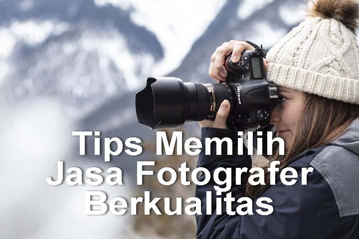 Tips Memilih Jasa Fotografer Berkualitas dan Murah